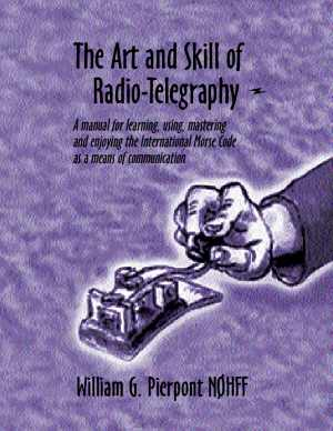 The Art & Skill of Radio-Telegraphy (3rd edition)